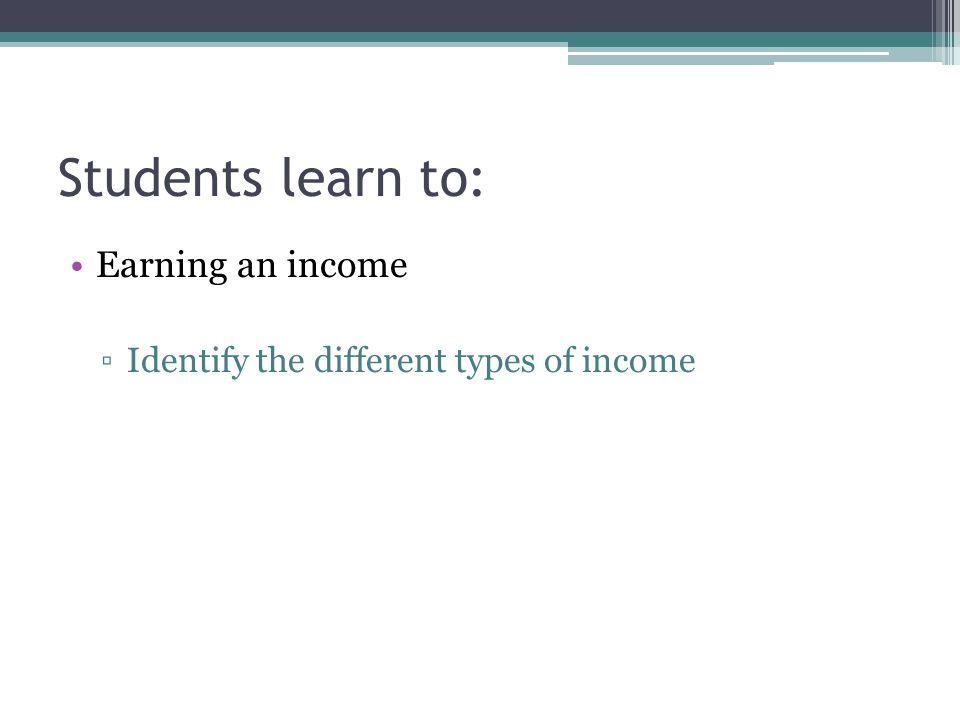 Students learn to: Earning an income