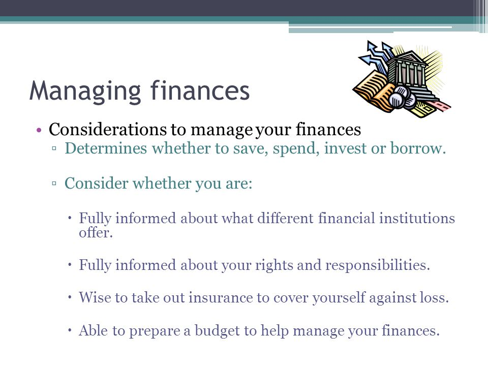 Managing finances Considerations to manage your finances