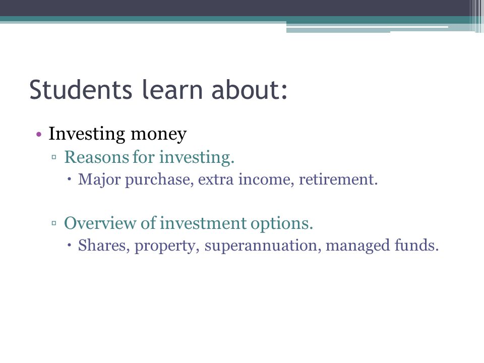 Students learn about: Investing money Reasons for investing.