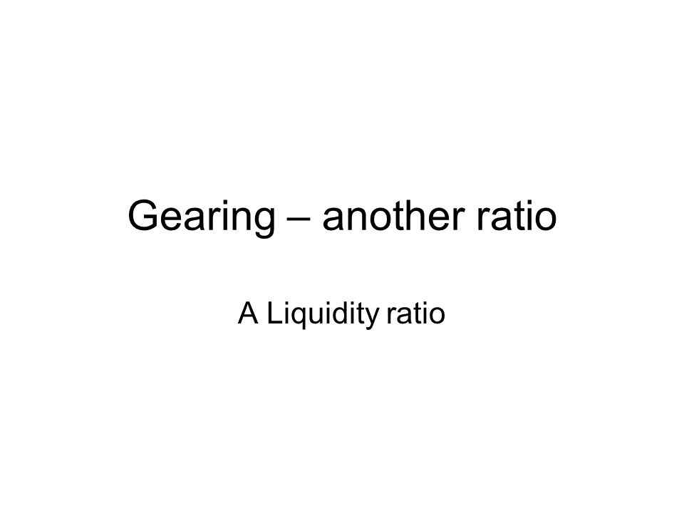 Gearing – another ratio