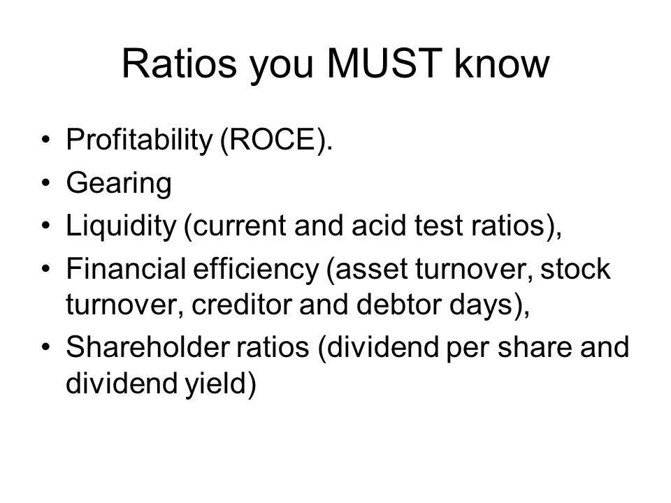 Ratios you MUST know Profitability (ROCE). Gearing