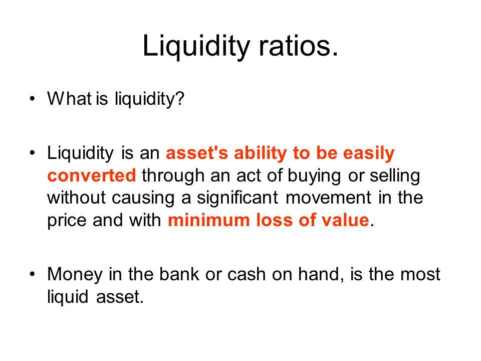 Liquidity ratios. What is liquidity