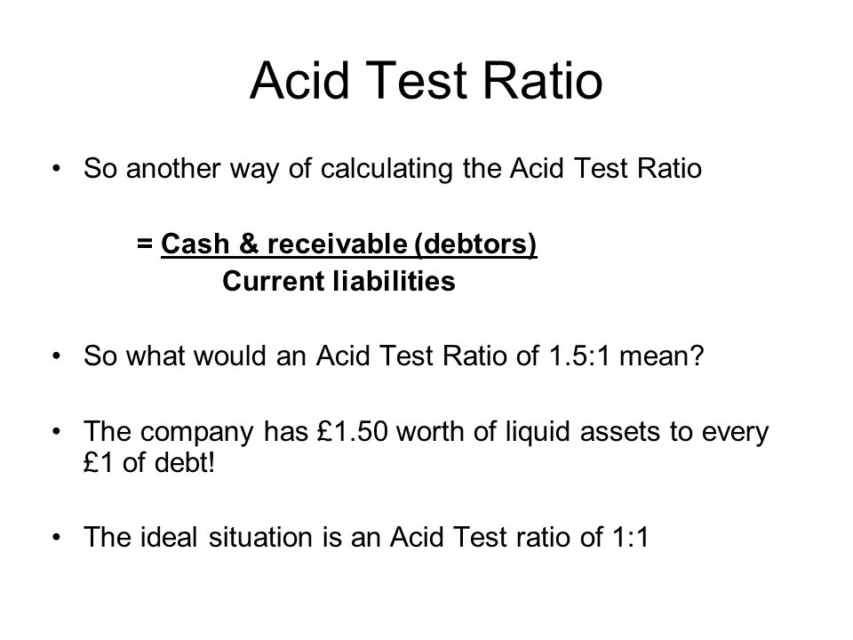 Acid Test Ratio So another way of calculating the Acid Test Ratio