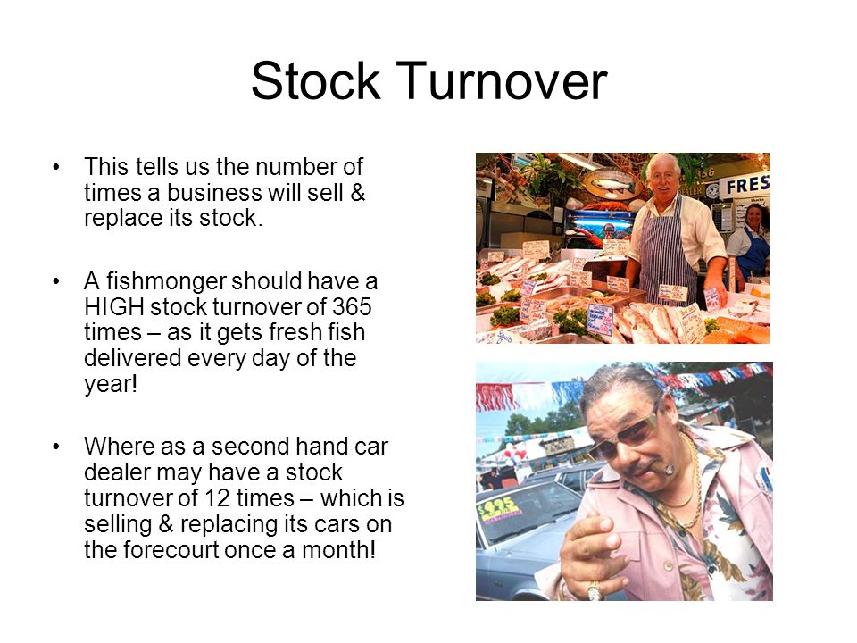 Stock Turnover This tells us the number of times a business will sell & replace its stock.