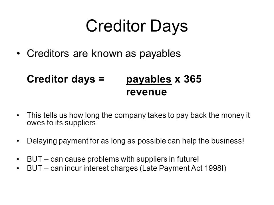 Creditor Days Creditors are known as payables