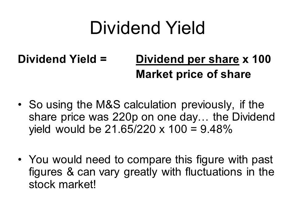Dividend Yield Dividend Yield = Dividend per share x 100