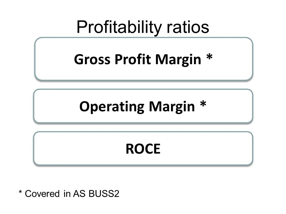 Profitability ratios Gross Profit Margin * Operating Margin * ROCE