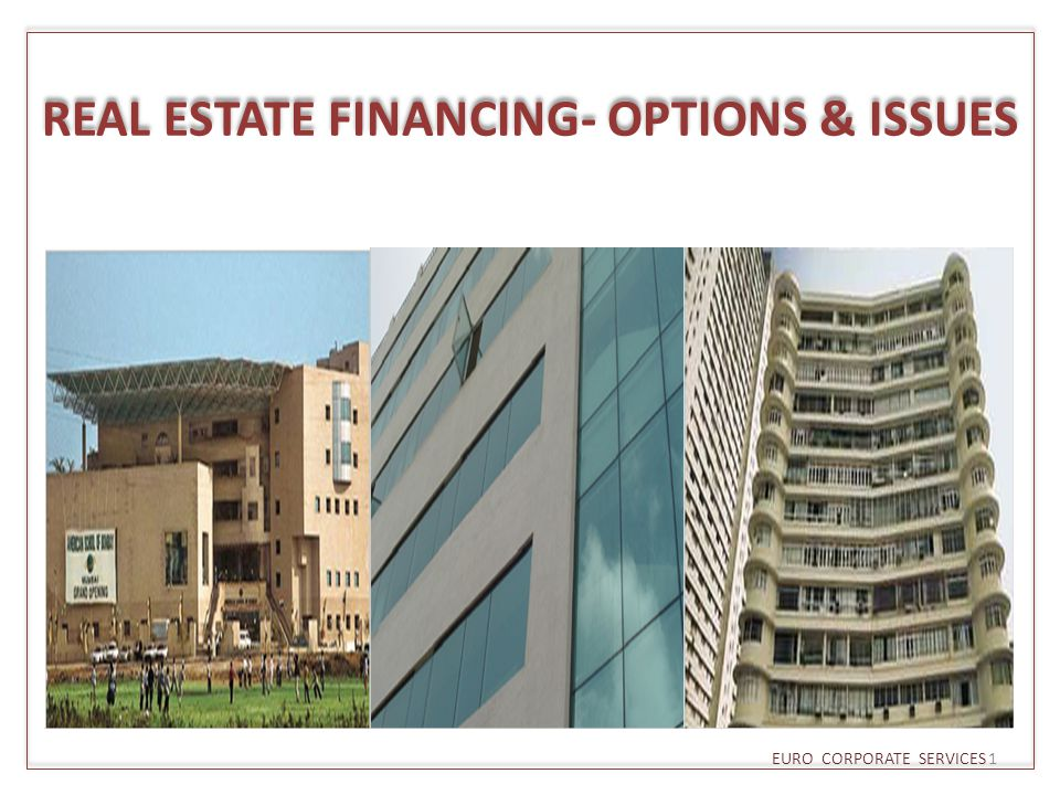 REAL ESTATE FINANCING- OPTIONS & ISSUES