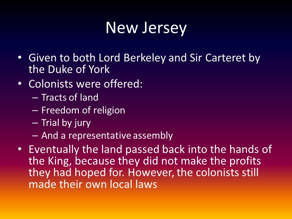 New Jersey Given to both Lord Berkeley and Sir Carteret by the Duke of York. Colonists were offered:
