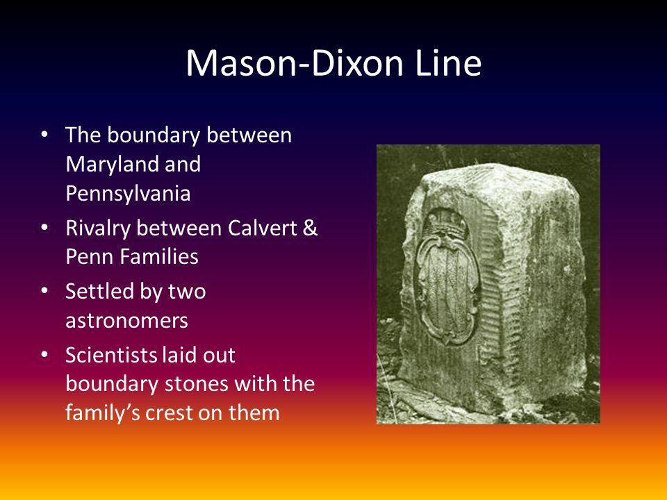 Mason-Dixon Line The boundary between Maryland and Pennsylvania