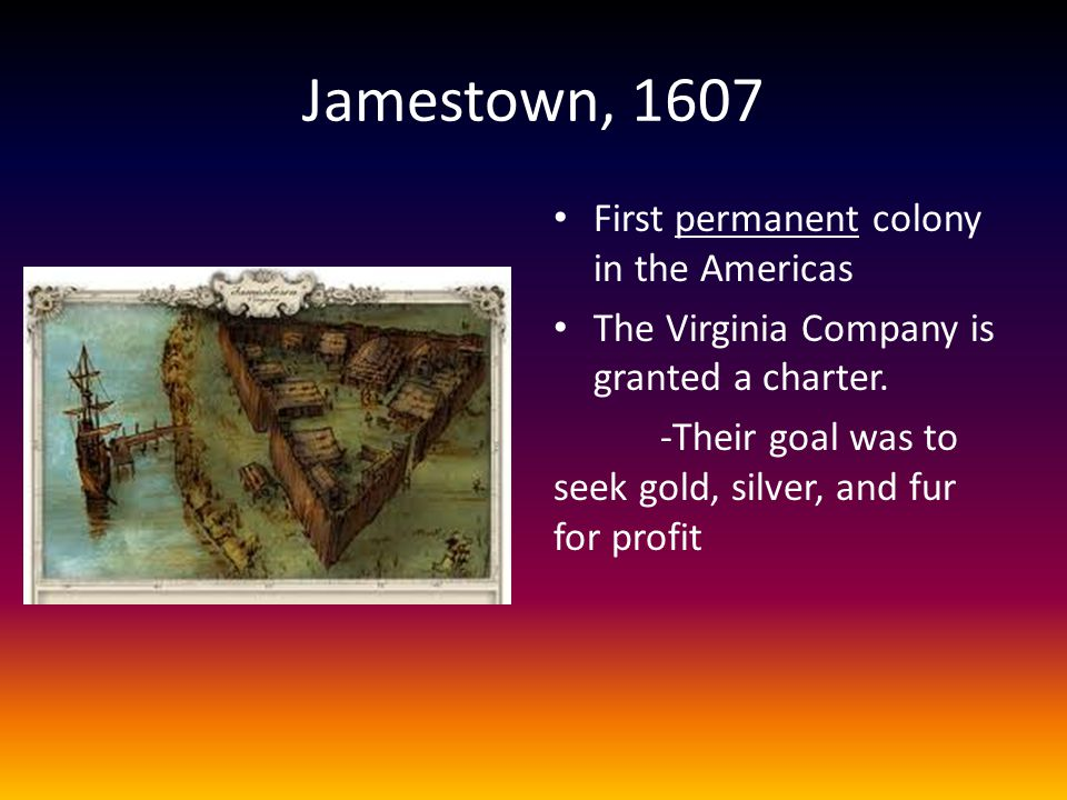 Jamestown, 1607 First permanent colony in the Americas