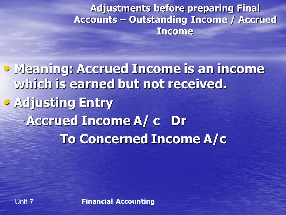 Meaning: Accrued Income is an income which is earned but not received.