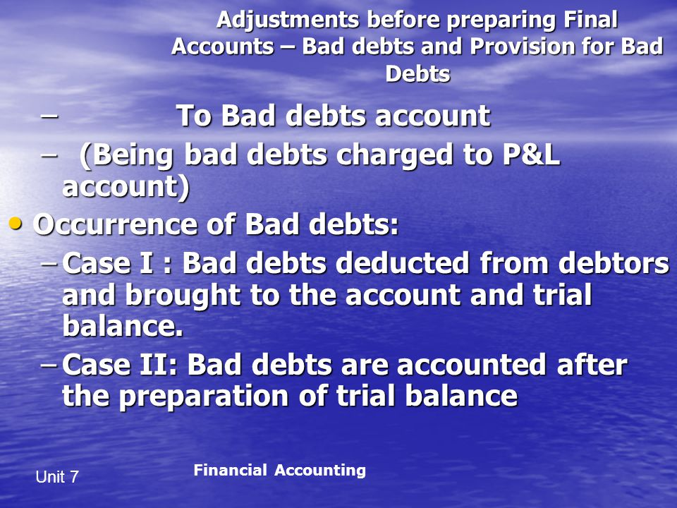 To Bad debts account (Being bad debts charged to P&L account)