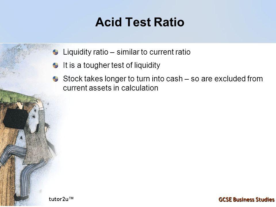 Acid Test Ratio Liquidity ratio – similar to current ratio
