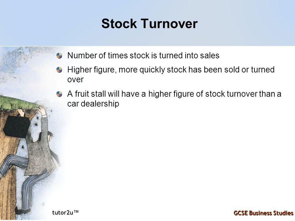 Stock Turnover Number of times stock is turned into sales