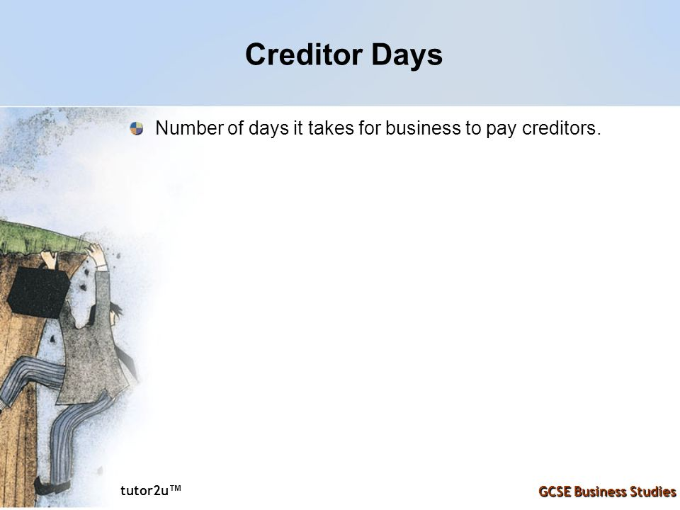 Creditor Days Number of days it takes for business to pay creditors.
