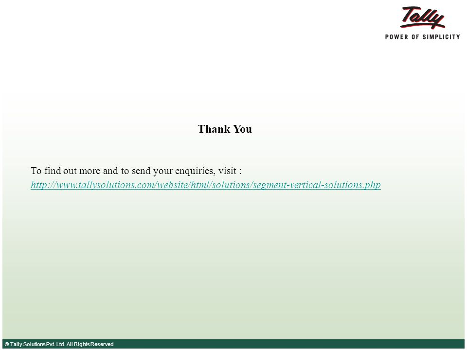 Thank You To find out more and to send your enquiries, visit : http://www.tallysolutions.com/website/html/solutions/segment-vertical-solutions.php.