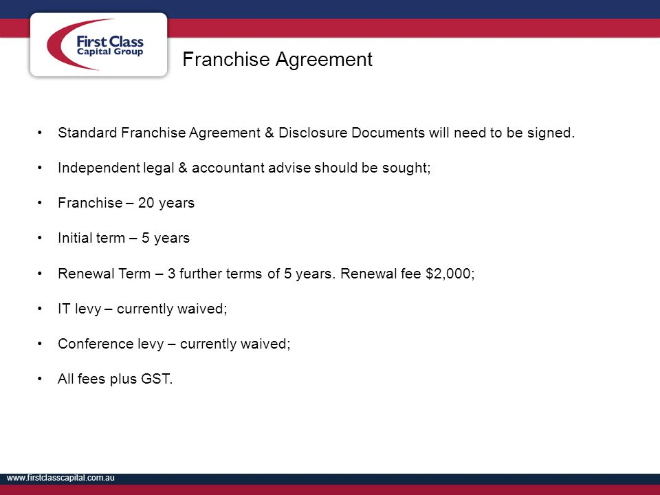 Franchise Agreement Standard Franchise Agreement & Disclosure Documents will need to be signed.