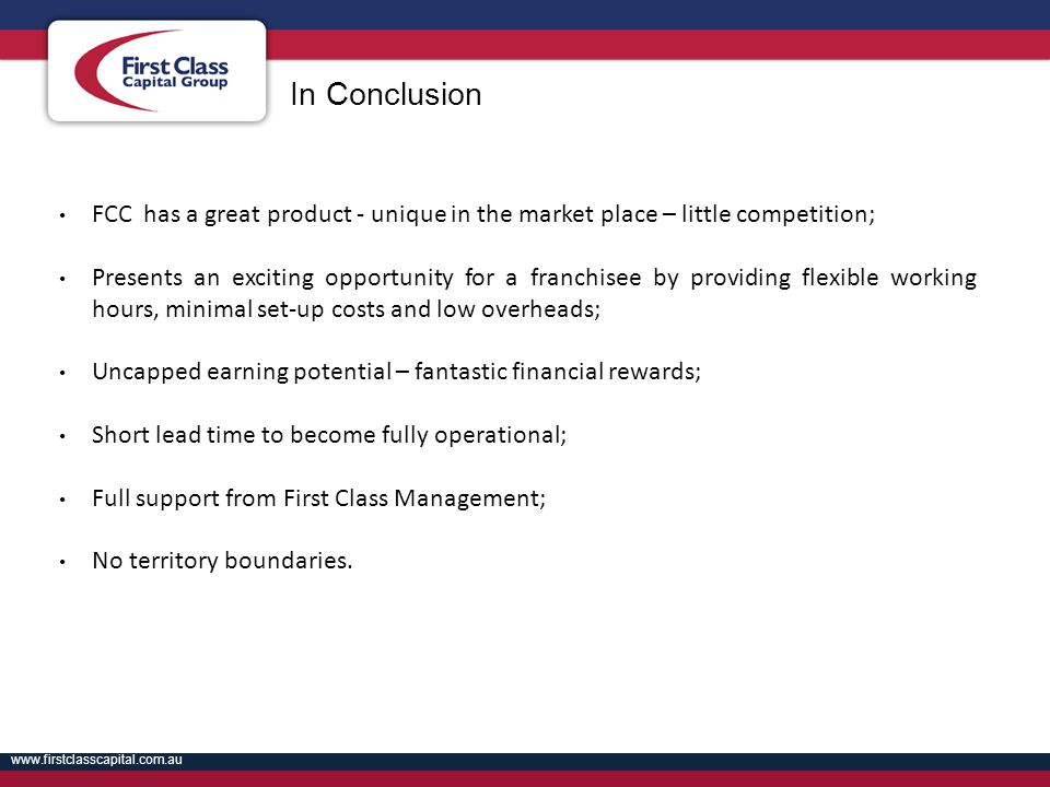 In Conclusion FCC has a great product - unique in the market place – little competition;