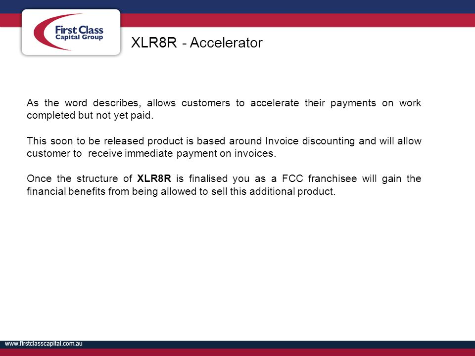 XLR8R - Accelerator As the word describes, allows customers to accelerate their payments on work completed but not yet paid.