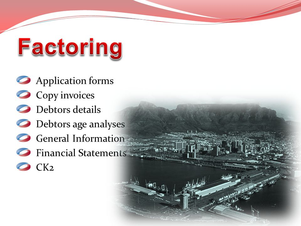 Factoring Application forms Copy invoices Debtors details