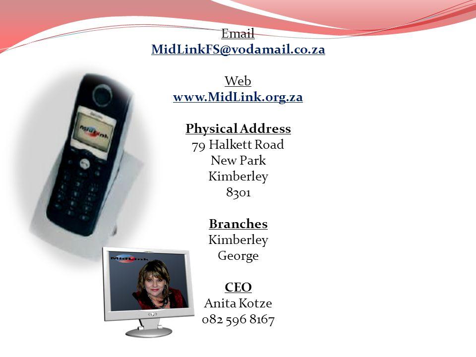 Email MidLinkFS@vodamail.co.za Web www.MidLink.org.za Physical Address 79 Halkett Road New Park Kimberley 8301 Branches George CEO Anita Kotze 082 596 8167