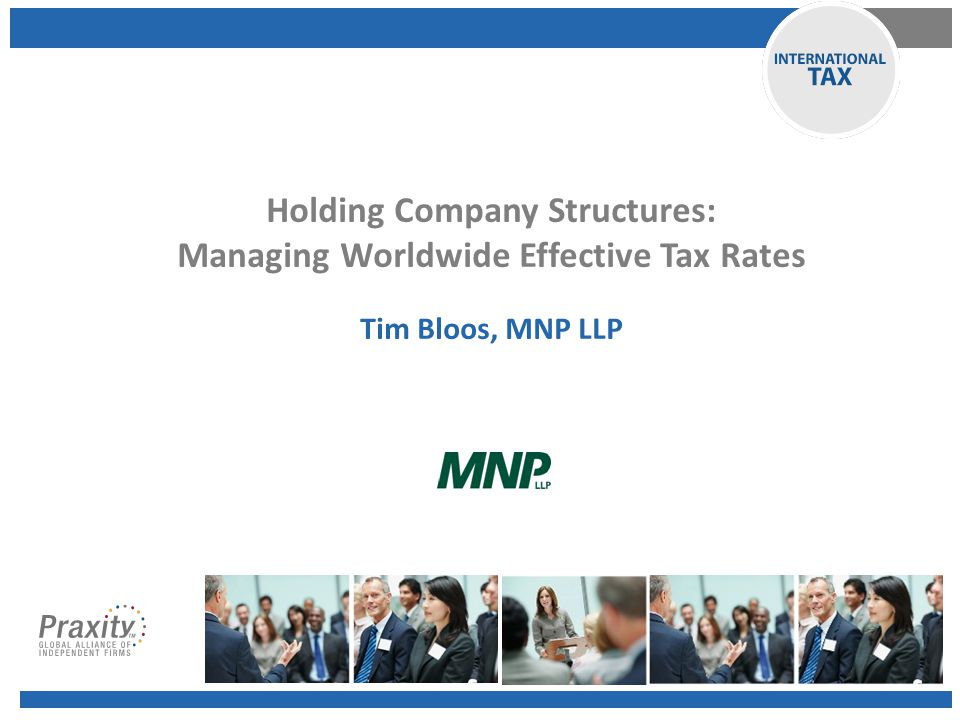 Holding Company Structures: Managing Worldwide Effective Tax Rates
