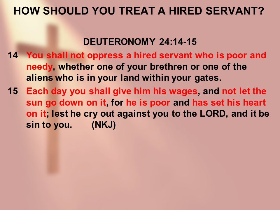 HOW SHOULD YOU TREAT A HIRED SERVANT