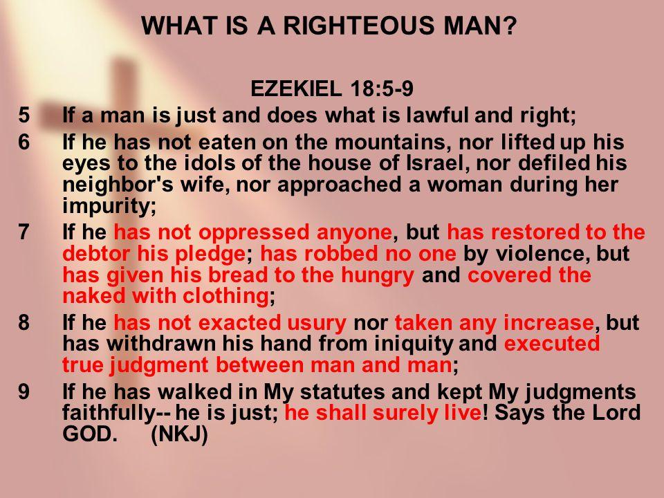 WHAT IS A RIGHTEOUS MAN EZEKIEL 18:5-9