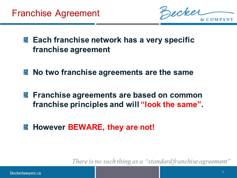 Franchise Agreement Each franchise network has a very specific franchise agreement. No two franchise agreements are the same.