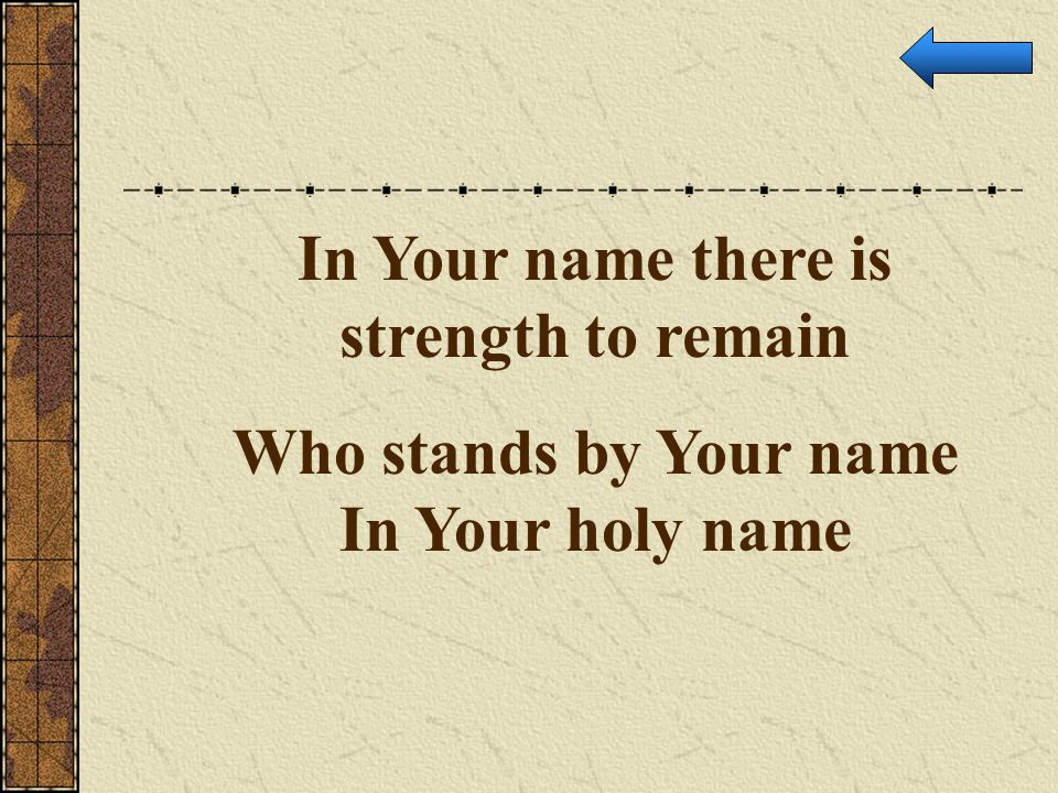 In Your name there is strength to remain