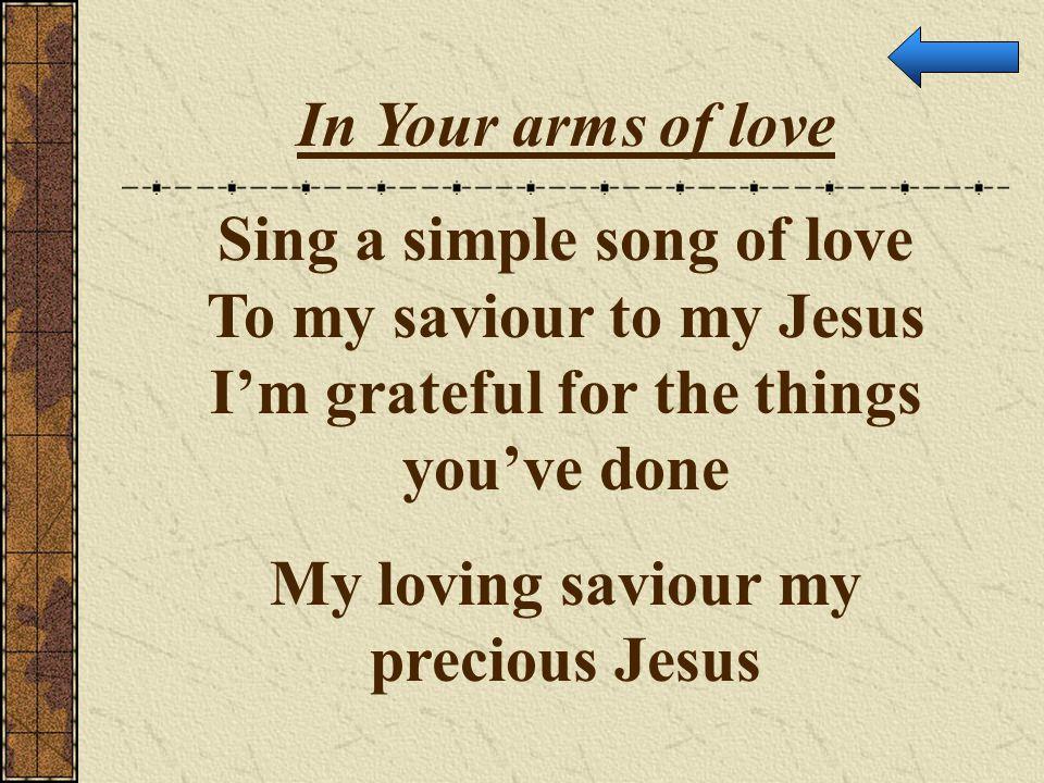 My loving saviour my precious Jesus