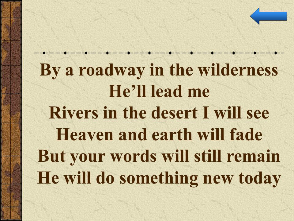 By a roadway in the wilderness He'll lead me