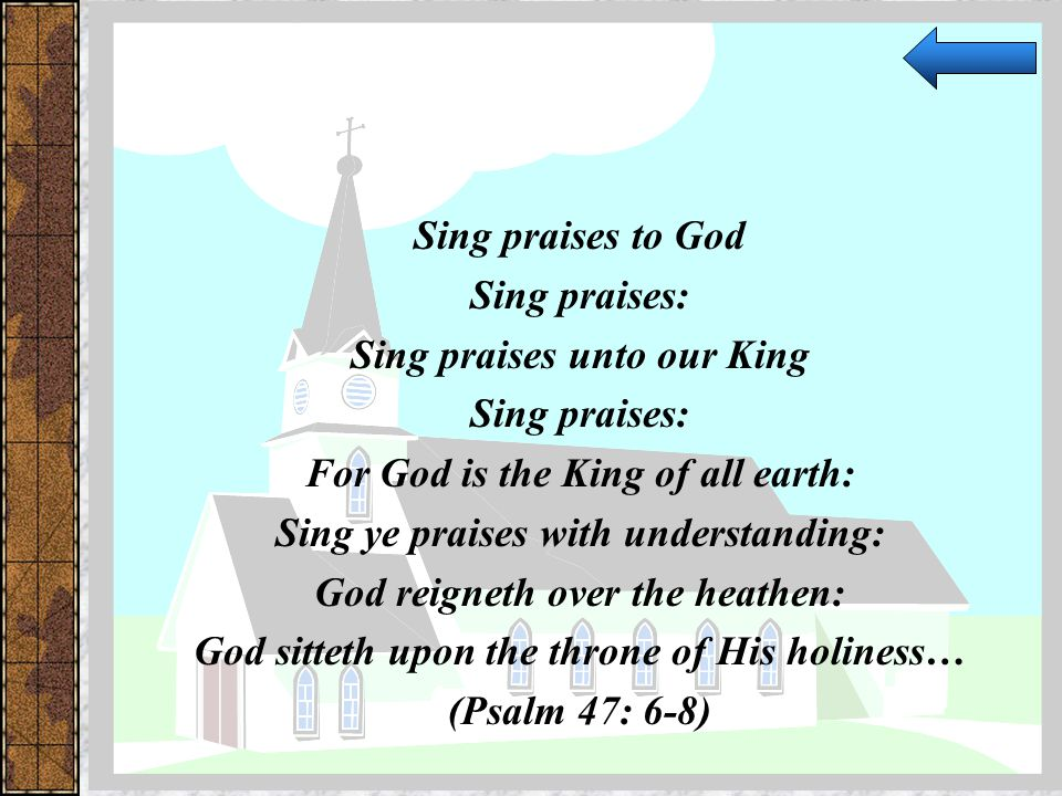 Sing praises unto our King For God is the King of all earth: