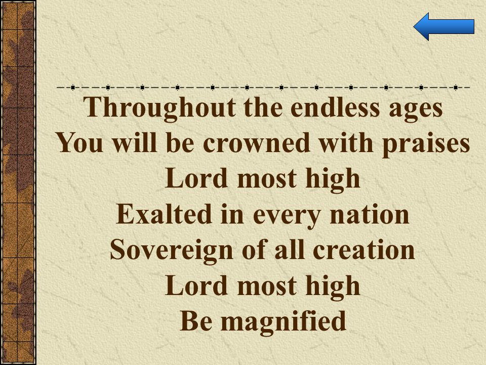 Throughout the endless ages You will be crowned with praises
