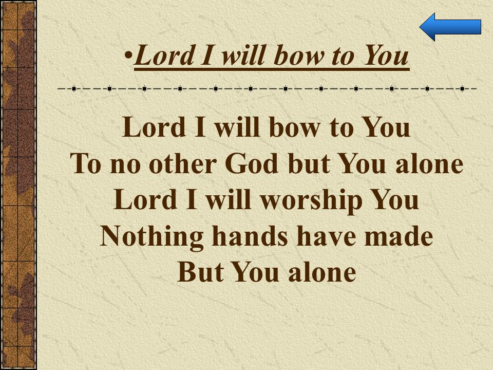 To no other God but You alone Nothing hands have made