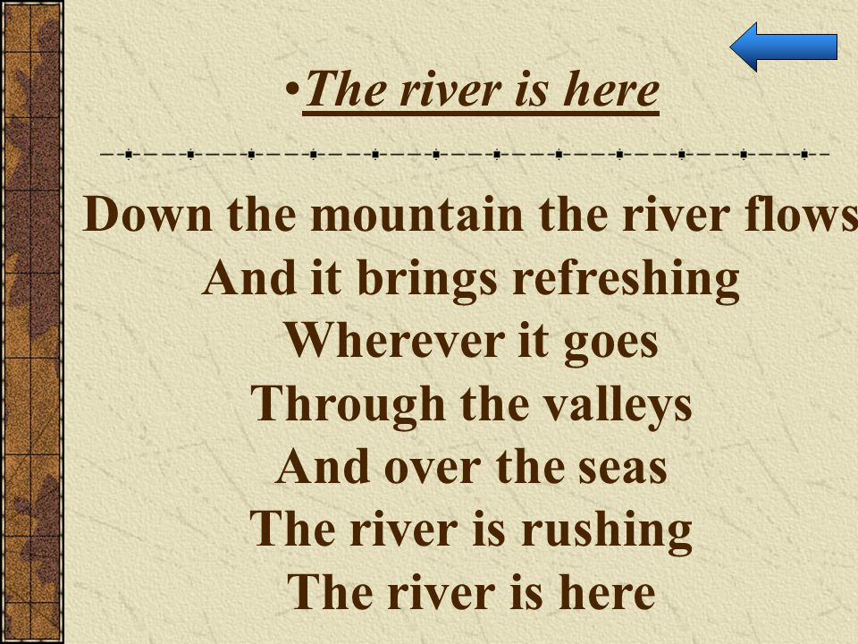 Down the mountain the river flows And it brings refreshing