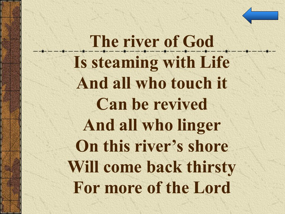 The river of God Is steaming with Life. And all who touch it. Can be revived. And all who linger.