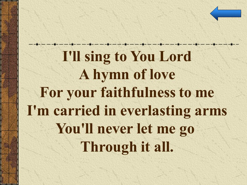 For your faithfulness to me I m carried in everlasting arms