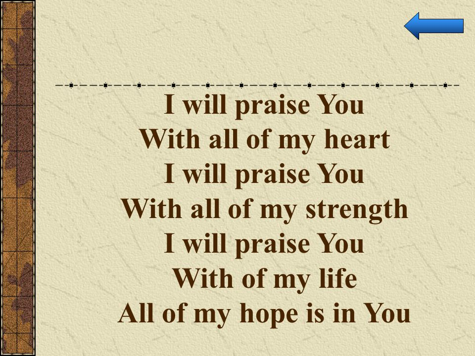I will praise You With all of my heart. With all of my strength.
