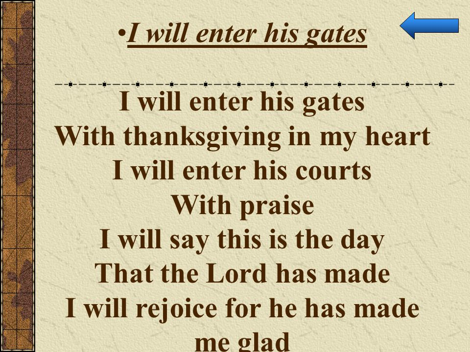 With thanksgiving in my heart I will enter his courts With praise