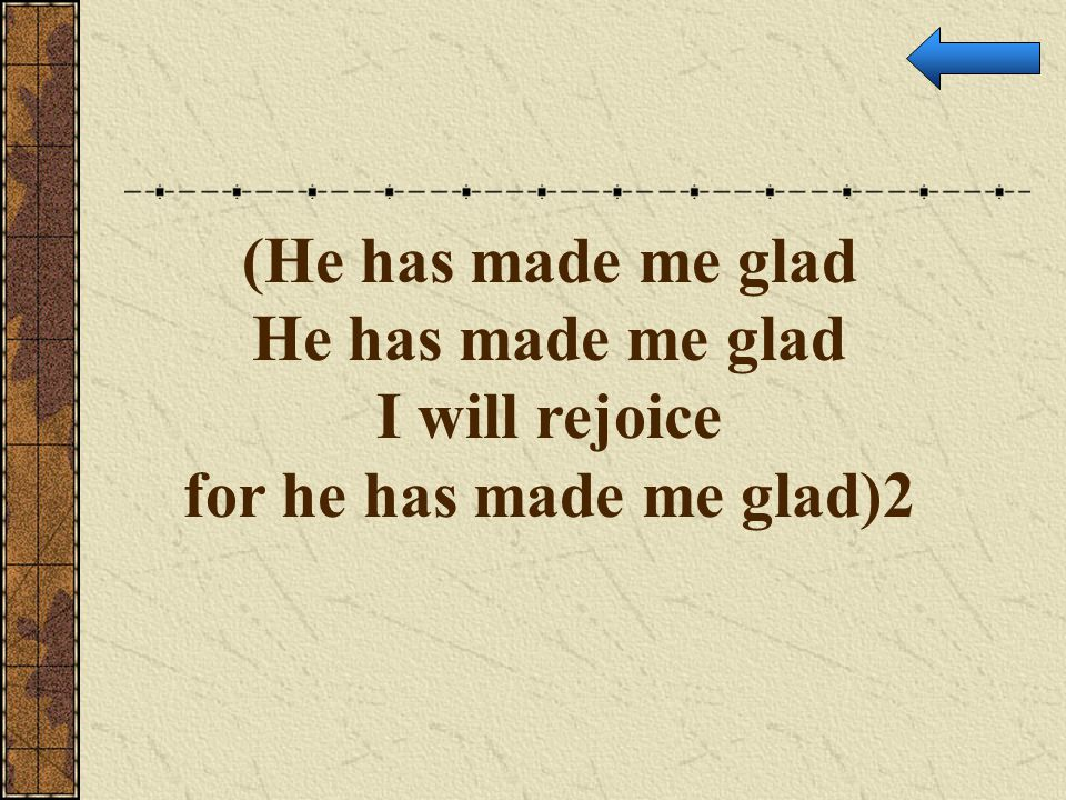 (He has made me glad He has made me glad I will rejoice for he has made me glad)2