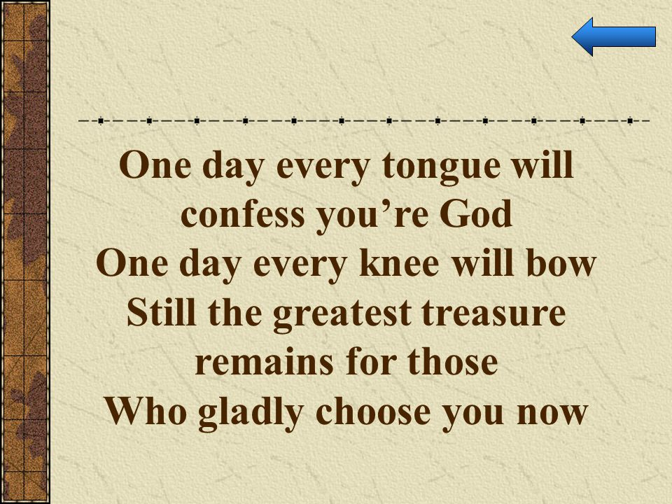 One day every tongue will confess you're God