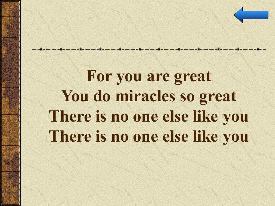 You do miracles so great There is no one else like you