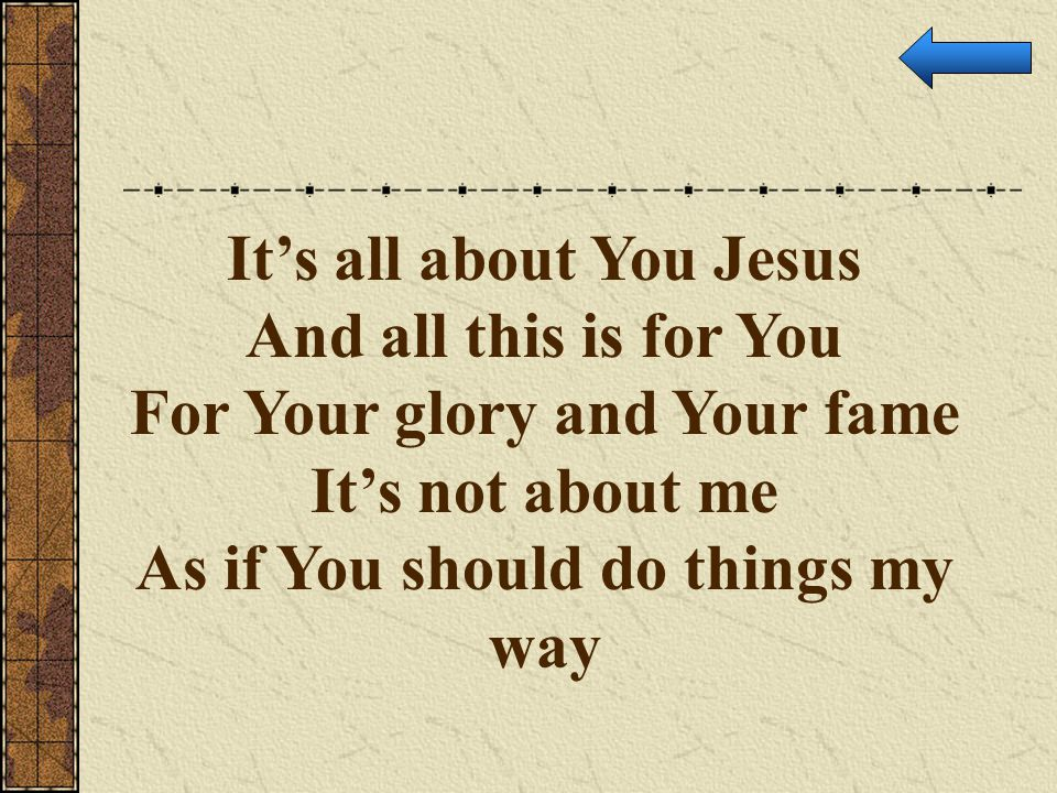 It's all about You Jesus And all this is for You