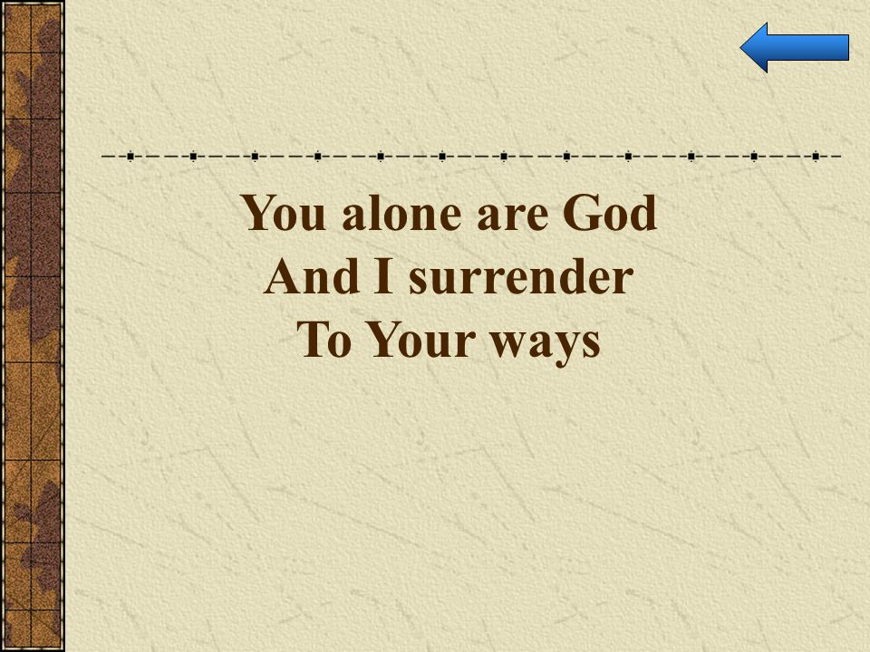 You alone are God And I surrender To Your ways