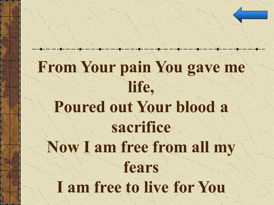 From Your pain You gave me life, Poured out Your blood a sacrifice