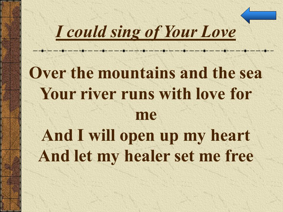 I could sing of Your Love Over the mountains and the sea