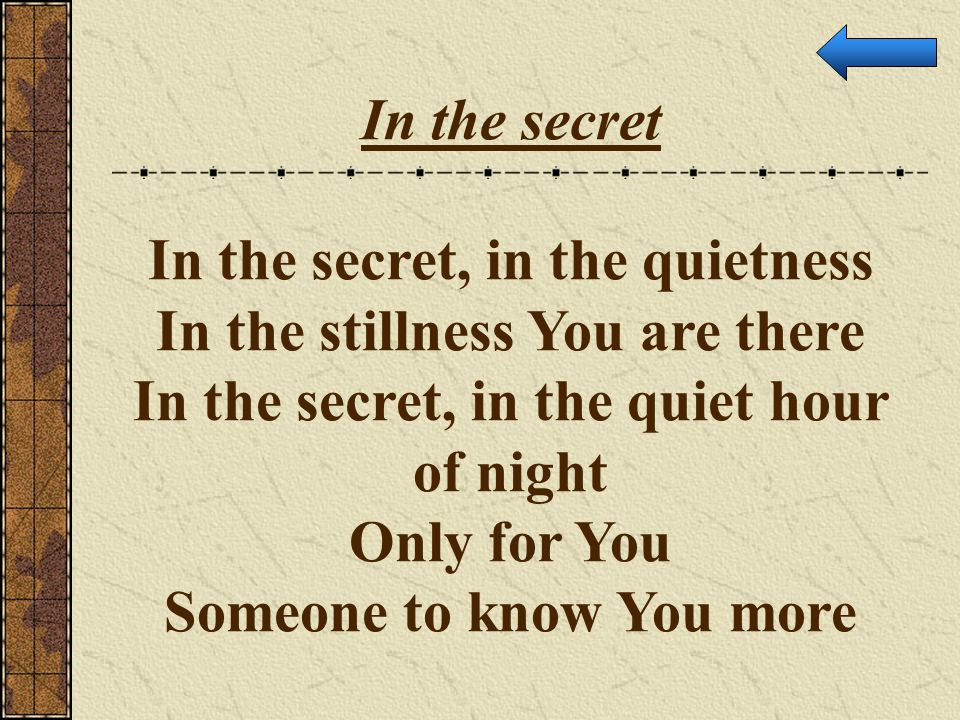 In the secret, in the quietness In the stillness You are there
