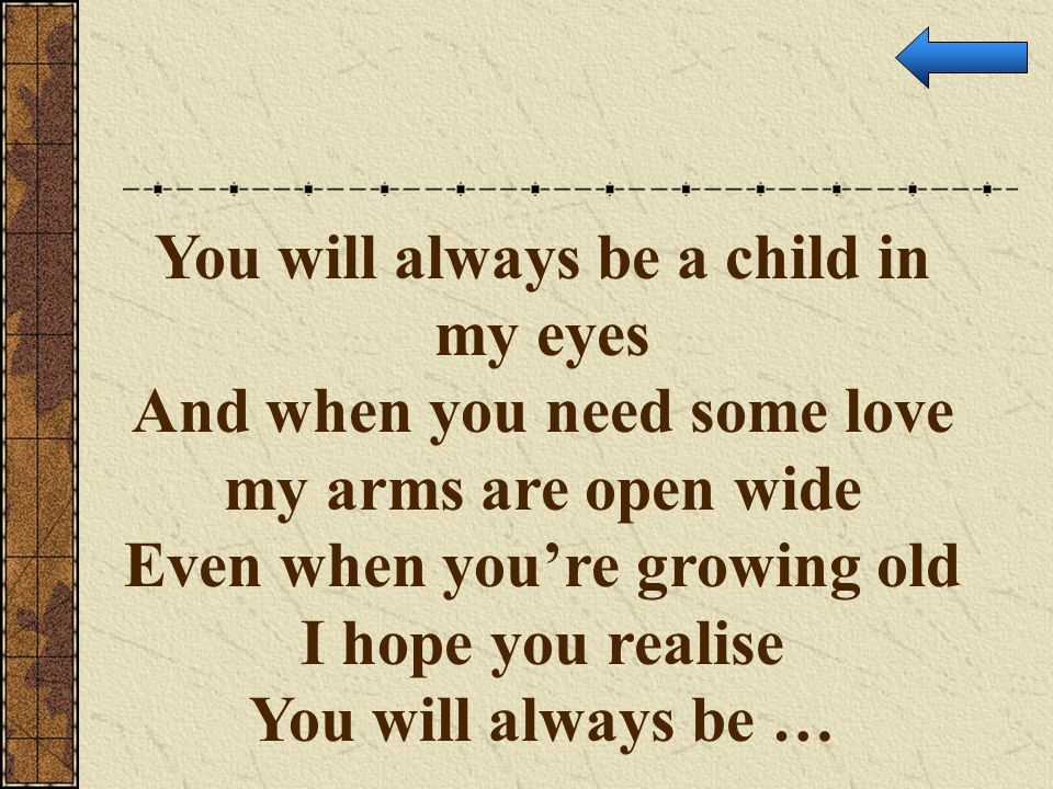 You will always be a child in my eyes